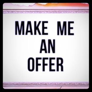 Make me an offer, I'm willing to work with you!